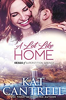 A Lot Like Home (SEALs of Superstition Springs Book 1) by [Cantrell, Kat]