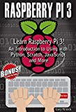 RASPBERRY PI 3 : Learn to Use Raspberry pi 3! An Introduction to Using with Python, Scratch, JavaScript and More (English Edition)