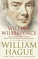 William Wilberforce: The Life of the Great Anti-Slave Trade Campaigner by William Hague(1905-06-30)