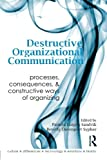Destructive Organizational Communication: Processes, Consequences, and Constructive Ways of Organizing (Routledge Communication Series)