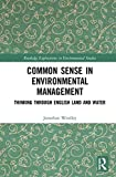 Common Sense in Environmental Management: Thinking Through English Land and Water (Routledge Explorations in Environmental Studies) (English Edition)