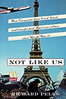Not Like Us: How Europeans Have Loved, Hated, And Transformed American Culture Since World War II by Richard Pells(1998-04-11)
