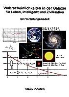 Wahrscheinlichkeiten in der Galaxie fuer Leben, Intelligenz und Zivilisation