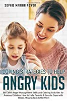 Coping Strategies to Help Angry Kids: Be Calm! Anger Management Skills and Calming Activities for Anxious Children. How to Help Parents and Sons to Cope with Stress. How to be a Better Mom.