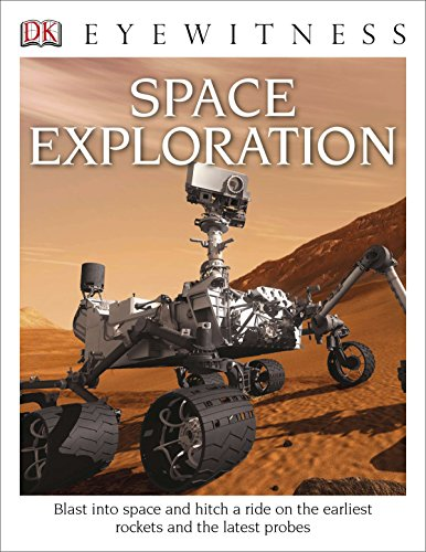 DK Eyewitness Books: Space Exploration: Blast into Space and Hitch a Ride on the Earliest Rockets and the Latest Probes