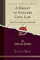A Digest of English Civil Law, Vol. 2: Part I. Law of Contract (General) (Classic Reprint)