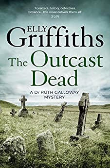 The Outcast Dead: The Dr Ruth Galloway Mysteries 6 by [Griffiths, Elly]