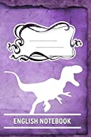 English Notebook: A 6x9 Inch Matte Softcover Paperback Notebook Journal With 120 Blank Lined Pages - College Ruled -Tyrannosaurus Dinosaurs