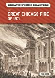 The Great Chicago Fire of 1871 (Great Historic Disasters)