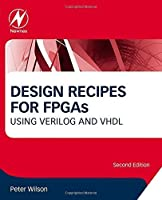 Design Recipes for FPGAs, Second Edition: Using Verilog and VHDL by Peter Wilson(2015-10-09)