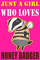 Just a Girl Who Loves Honey Badgers: Honey Badger Journal, Notebook Note-Taking Planner Book, Honey Badger Lover, Funny Birthday Present Gift For Christmas and All Season (6x9 inch - 110 Pages)