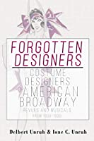Forgotten Designers Costume Designers of American Broadway Revues and Musicals from 1900-1930