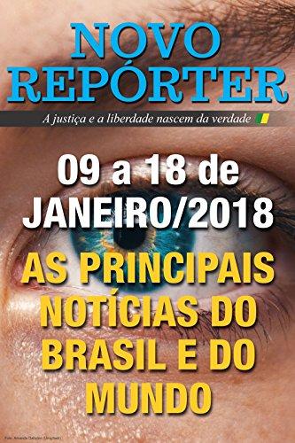 NOVO REPÓRTER: 09 a 18 de JANEIRO/2018 - AS PRINCIPAIS NOTÍCIAS DO BRASIL E DO MUNDO (Portuguese Edition)