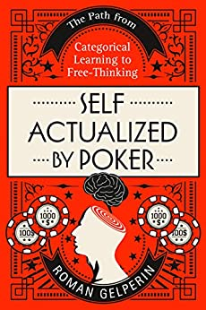 Self-Actualized by Poker: The Path from Categorical Learning to Free-Thinking by [Gelperin, Roman]