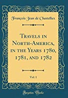 Travels in North-America, in the Years 1780, 1781, and 1782, Vol. 1 (Classic Reprint)