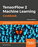 TensorFlow 2 Machine Learning Cookbook - Second Edition: Over 60 recipes to build intelligent machine learning systems with the power of Python