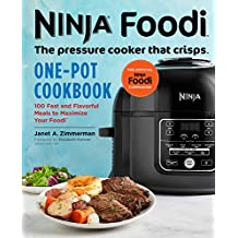 Ninja Foodi: The Pressure Cooker that Crisps: One-Pot Cookbook: 100 Fast and Flavorful Meals to Maximize Your Foodi