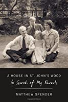 A House in St. John's Wood: In Search of My Parents
