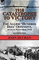 1918-Catastrophe to Victory: Volume 2-The Allied 'Hundred Days' Offensive, August-November 1918
