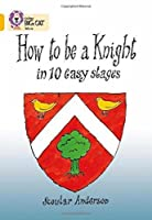 How to Be a Knight in 10 Easy Stages (Collins Big Cat)