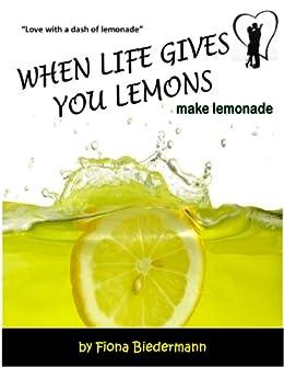 When Life Gives You Lemons, Make Lemonade by [Biedermann, Fiona ]