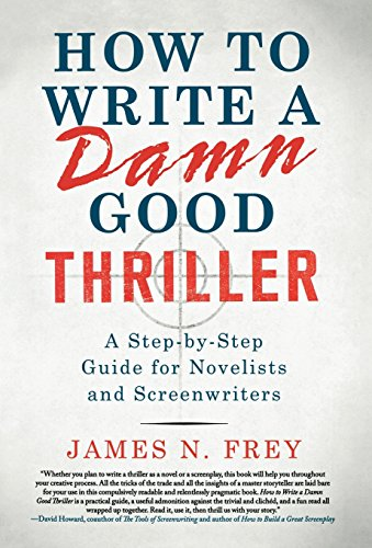 Download How to Write a Damn Good Thriller: A Step-by-Step Guide for Novelists and Screenwriters 0312575076