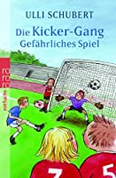 Die Kicker-Gang. Gefaehrliches Spiel