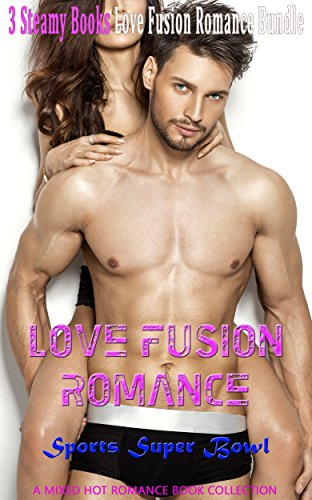 Romance: Love Fusion Romance: Sports Super Bowl (Alpha Male Nerd and Bad Boy Marine Billionaire Romance) (Contemporary New Adult and College Football Baseball ... Short Stories Book 0) (English Edition)