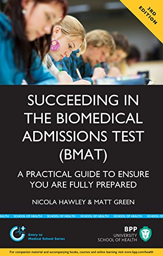 Succeeding in the Biomedical Admissions Test (BMAT): A practical guide to ensure you are fully prepared 3rd Edition
