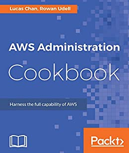 AWS Administration Cookbook by [Chan, Lucas, Udell, Rowan]
