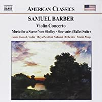 Barber: Violin Concerto, Op. 14; Souvenirs (Ballet Suite), Op. 28; Serenade for Strings, Op. 1; Music for a Scene from Shelley, Op. 7 by James Buswell (2002-01-15)