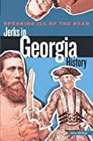 Speaking Ill of the Dead: Jerks in Georgia History