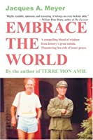 EMBRACE THE WORLD: A compelling blend of wisdom from historyýs great minds. Thundering fun ride of inner peace.
