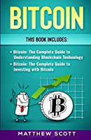 Bitcoin: The Complete Guide to investing with Bitcoin, The Complete Guide to Understanding Blockchain Technology