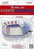 50 años del Vicente Calderón/ 50 Years of the Vicente Calderón: La Historia De Una Pasión En Rojo Y Blanco/ the Story of a Passion in Red and White (Viva)