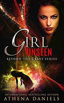 Girl Unseen (Beyond The Grave Series Book 3) by [Daniels, Athena]