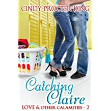 Catching Claire: A Romantic Comedy Short Story (Love & Other Calamities Book 2)