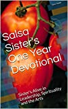Salsa Sister's One Year Devotional: Sister's Alive in Leadership, Spirituality and the Arts (English Edition)