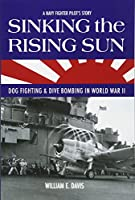 Sinking the Rising Sun: Dog Fighting & Dive Bombing in World War II