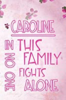 CAROLINE In This Family No One Fights Alone: Personalized Name Notebook/Journal Gift For Women Fighting Health Issues. Illness Survivor / Fighter Gift for the Warrior in your life | Writing Poetry, Diary, Gratitude, Daily or Dream Journal.