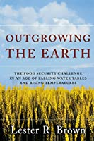 Outgrowing The Earth: The Food Security Challenge in an Age of Falling Water Tables and Rising Temperatures