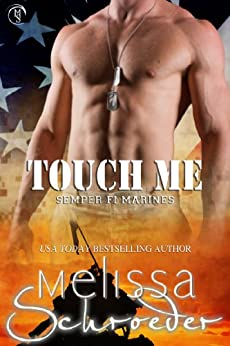 Touch Me: The Santinis (Semper Fi Marines Book 3) by [Schroeder, Melissa]