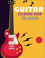 Guitar Coloring Book for Adults: Coloring Book For Older Girls, Boys & Teenagers, Teens, Tweens, Kids And Adults