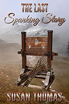 The Last Spanking Story by [Thomas, Susan]