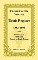 Clarke County, Virginia Death Register, 1853-1896, with Birth Records, 1855-1856 Entered on Death Register
