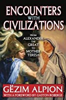 Encounters with Civilizations: From Alexander the Great to Mother Teresa