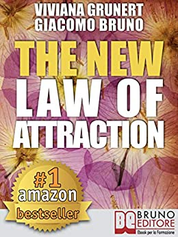 The New Law of Attraction: How to Practice the Law of Attraction and Transform Your Dreams into Concrete and Realizable Goals by [Viviana Grunert, Giacomo Bruno]