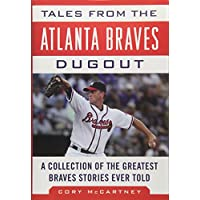 Tales from the Atlanta Braves Dugout: A Collection of the Greatest Braves Stories Ever Told (Tales from the Team)