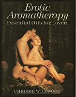 Erotic Aromatherapy: Essential Oils for Lovers
