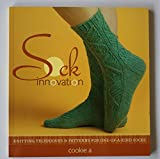 Sock Innovation: Knitting Techniques & Patterns for One-of-a-Kind Socks: Knitting Techniques and Patterns for One-of-a Kind Socks by Apichairuk Cookie (2009) Paperback